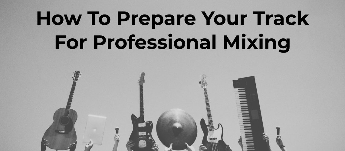 How-To-Prepare-Your-Track-For-Professional-Mixing