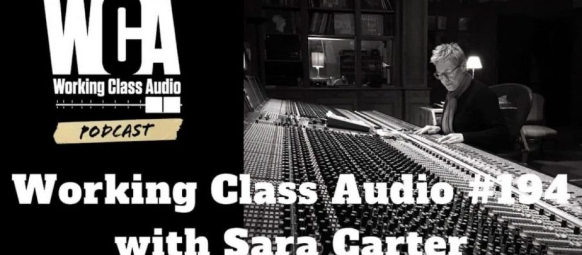 sara carter mix engineer working class audio podcast number 194
